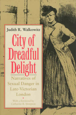 City of Dreadful Delight: Narratives of Sexual Danger in Late Victorian London - Women in Culture and Society Series (Paperback)