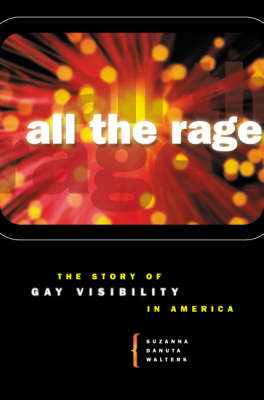 All the Rage: The Story of Gay Visibility in America (Hardback)