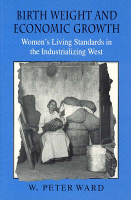 Birth Weight and Economic Growth: Women's Living Standards in the Industrializing West (Hardback)