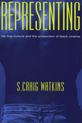 Representing: Hip Hop Culture and the Production of Black Cinema (Paperback)