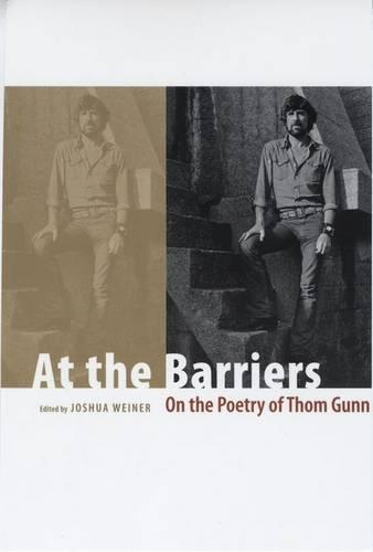 At the Barriers: On the Poetry of Thom Gunn (Hardback)