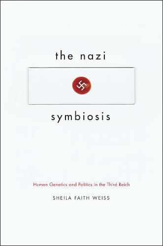 The Nazi Symbiosis: Human Genetics and Politics in the Third Reich (Hardback)