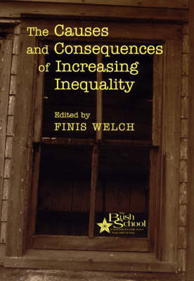 The Causes and Consequences of Increasing Inequality - Bush School Series in the Economics of Public Policy (Hardback)