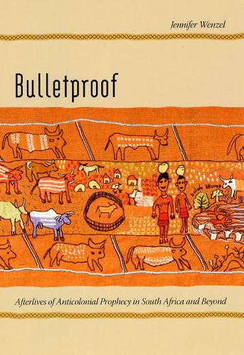 Bulletproof: Afterlives of Anticolonial Prophecy in South Africa and Beyond (Hardback)
