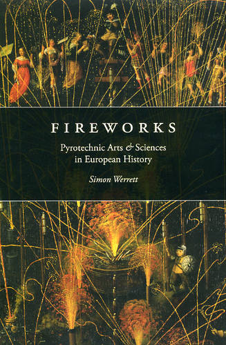 Fireworks: Pyrotechnic Arts and Sciences in European History (Hardback)