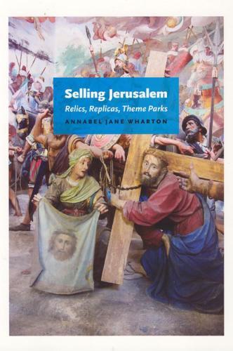 Selling Jerusalem: Relics, Replicas, Theme Parks (Hardback)