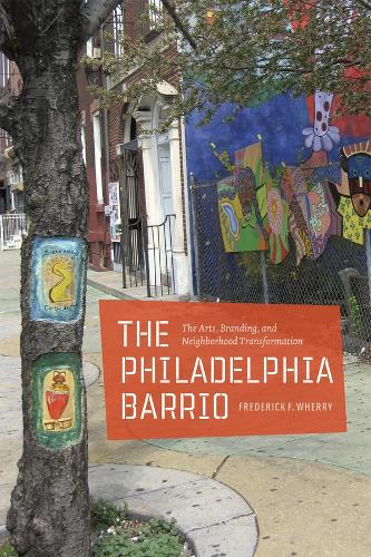 The Philadelphia Barrio: The Arts, Branding, and Neighborhood Transformation (Hardback)