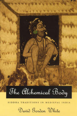 The Alchemical Body: Siddha Traditions in Medieval India (Paperback)