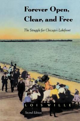 Forever Open, Clear, and Free: The Struggle for Chicago's Lakefront (Paperback)