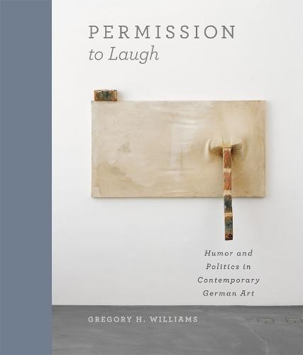 Permission to Laugh: Humor and Politics in Contemporary German Art (Hardback)