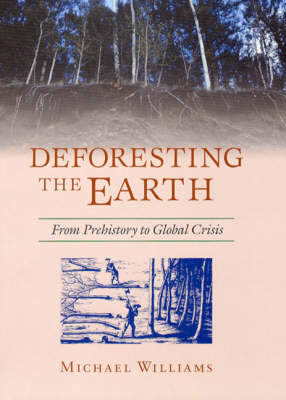 Deforesting the Earth: From Prehistory to Global Crisis (Hardback)