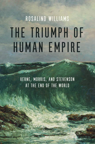 The Triumph of Human Empire: Verne, Morris, and Stevenson at the End of the World (Hardback)
