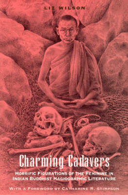 Charming Cadavers: Horrific Figurations of the Feminine in Indian Buddhist Hagiographic Literature - Women in Culture and Society Series 1996 (Paperback)