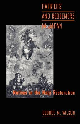 Patriots and Redeemers in Japan: Motives in the Meiji Restoration (Paperback)