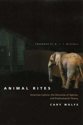 Animal Rites: American Culture, the Discourse of Species and Posthumanism (Hardback)