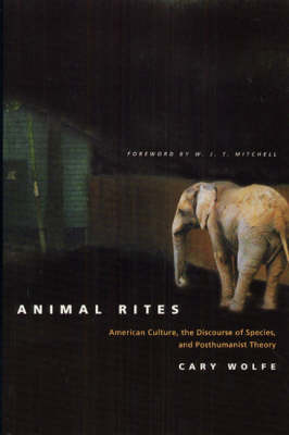 Animal Rites: American Culture, the Discourse of Species and Posthumanism (Paperback)