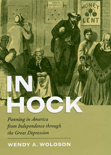 In Hock: Pawning in America from Independence Through the Great Depression (Hardback)