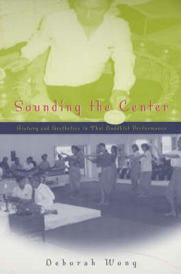 Sounding the Center: History and Aesthetics in Thai Buddhist Performance - Chicago Studies in Ethnomusicology