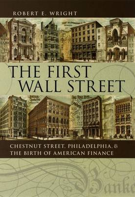 The First Wall Street: Chestnut Street, Philadelphia, and the Birth of American Finance (Hardback)
