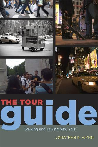 The Tour Guide: Walking and Talking New York - Fieldwork Encounters and Discoveries (Paperback)