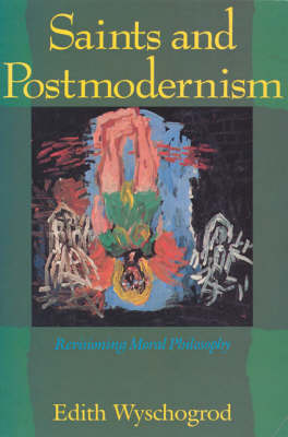 Saints and Postmodernism: Revisioning Moral Philosophy - Religion and Postmodernism (Paperback)