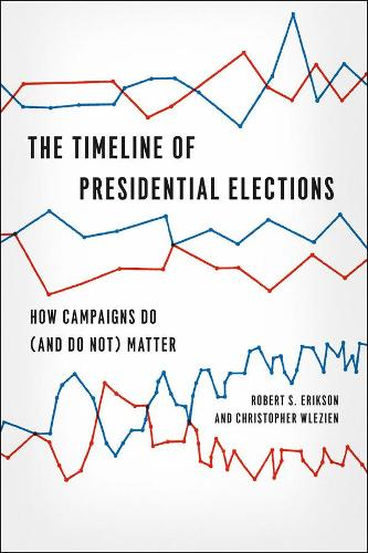 The Timeline of Presidential Elections: How Campaigns Do (and Do Not) Matter - Chicago Studies in American Politics (Hardback)