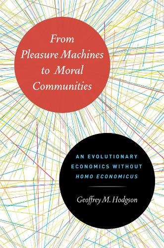 From Pleasure Machines to Moral Communities: An Evolutionary Economics without Homo Economicus (Hardback)