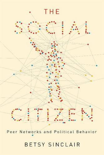 The Social Citizen: Peer Networks and Political Behavior - Chicago Studies in American Politics (Paperback)