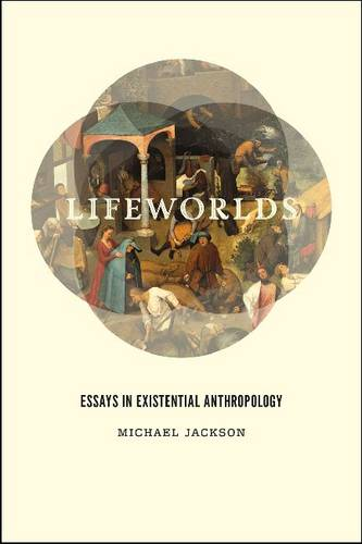 Lifeworlds: Essays in Existential Anthropology (Paperback)