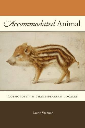 The Accommodated Animal: Cosmopolity in Shakespearean Locales (Hardback)