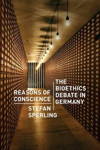 Reasons of Conscience: The Bioethics Debate in Germany (Hardback)