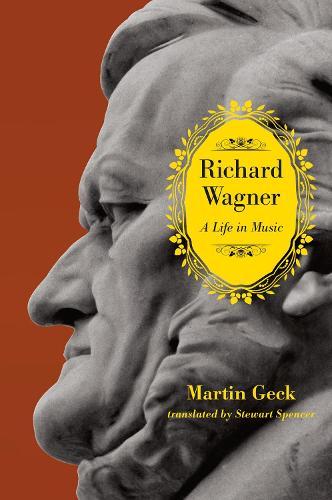 Richard Wagner: A Life in Music (Hardback)