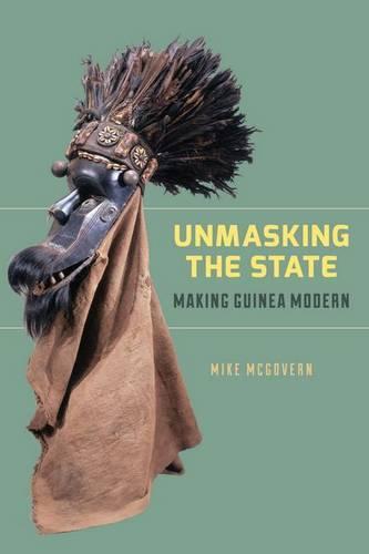 Unmasking the State: Making Guinea Modern (Hardback)