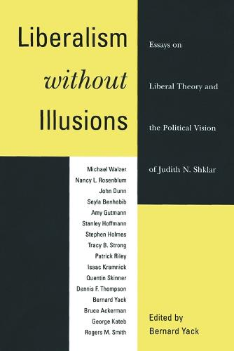 Liberalism without Illusions: Essays on Liberal Theory and the Political Vision of Judith N. Shklar (Paperback)