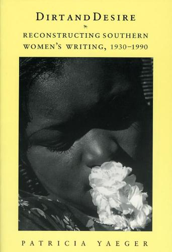 Dirt and Desire: Reconstructing Southern Women's Writing, 1930-1990 (Hardback)