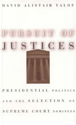 Pursuit of Justices: Presidential Politics and the Selection of Supreme Court Nominees (Hardback)