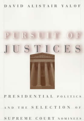 Pursuit of Justices: Presidential Politics and the Selection of Supreme Court Nominees (Paperback)