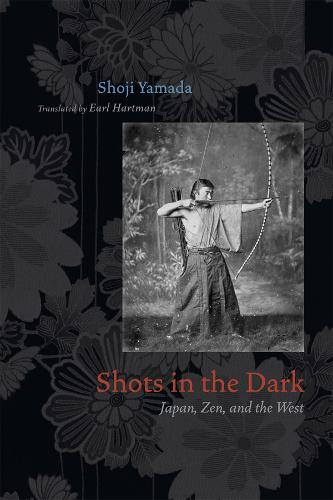 Shots in the Dark: Japan, Zen, and the West - Buddhism and Modernity (Paperback)