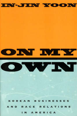 On My Own: Korean Businesses and Race Relations in America (Paperback)