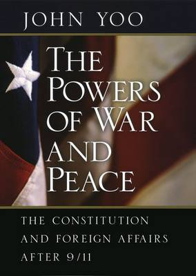 The Powers of War and Peace: The Constitution and Foreign Affairs After 9/11 (Hardback)