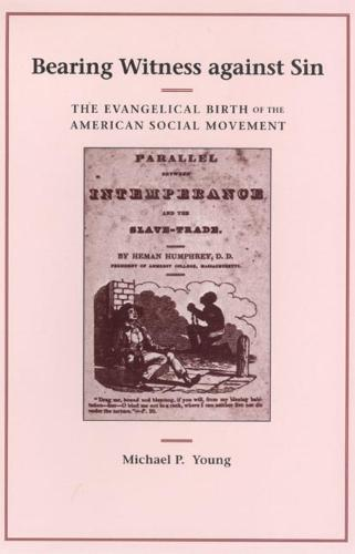 Bearing Witness Against Sin: The Evangelical Birth of the American Social Movement (Hardback)