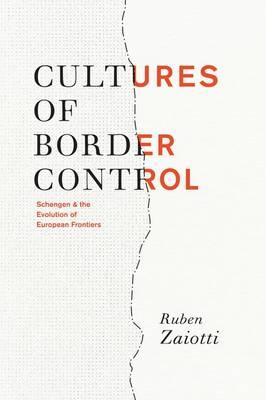 Cultures of Border Control: Schengen and the Evolution of European Frontiers (Hardback)