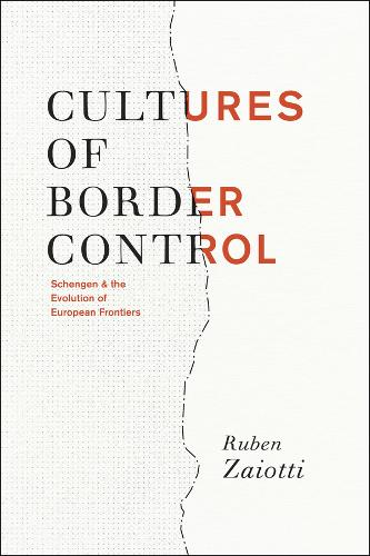Cultures of Border Control: Schengen and the Evolution of European Frontiers (Paperback)