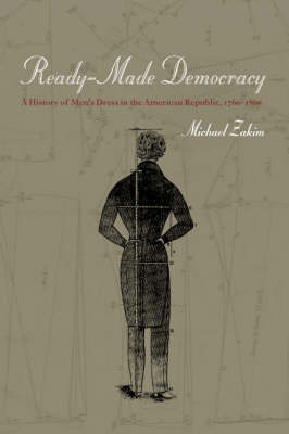 Ready-made Democracy: A History of Men's Dress in the American Republic, 1760-1860 (Hardback)