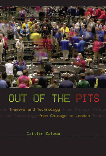Out of the Pits: Traders and Technology from Chicago to London (Hardback)
