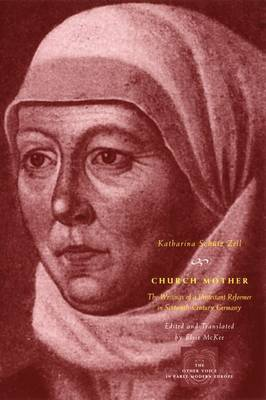 Church Mother: The Writings of a Protestant Reformer in Sixteenth-Century Germany - Other Voice in Early Modern Europe (Hardback)