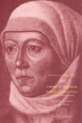 Church Mother: The Writings of a Protestant Reformer in Sixteenth-Century Germany - Other Voice in Early Modern Europe (Paperback)