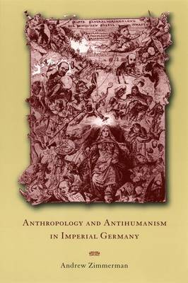 Anthropology and Antihumanism in Imperial Germany (Hardback)
