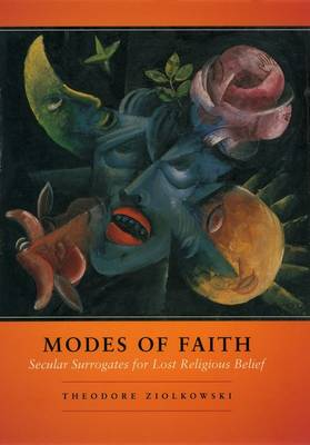 Modes of Faith: Secular Surrogates for Lost Religious Belief (Hardback)