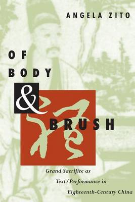 Of Body and Brush: Grand Sacrifice as Text/Performance in Eighteenth-Century China (Paperback)